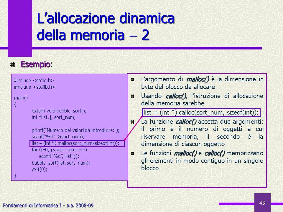 Fondamenti di Informatica I a.a. 2008-09 43 malloc() Largomento di malloc() è la dimensione in byte del blocco da allocare calloc() Usando calloc(), l