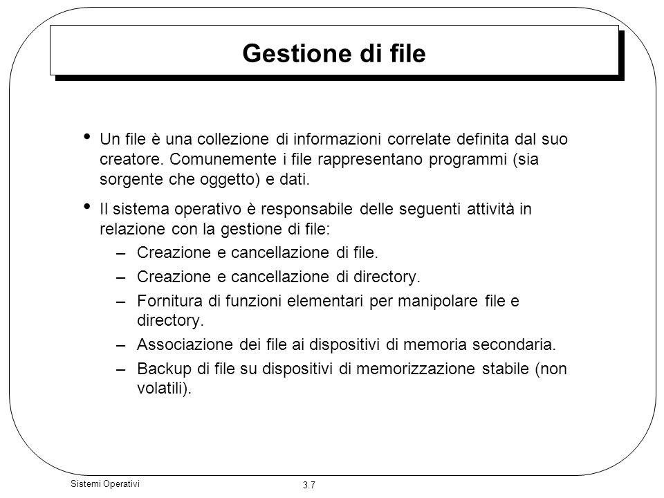 3.7 Sistemi Operativi Gestione di file Un file è una collezione di informazioni correlate definita dal suo creatore. Comunemente i file rappresentano