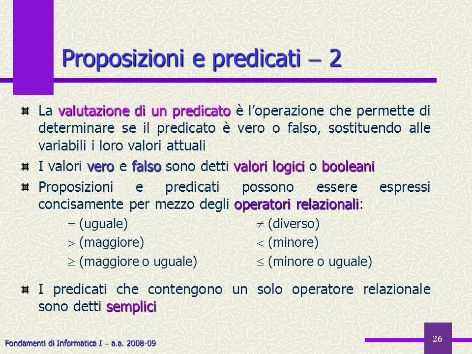 Fondamenti di Informatica I a.a. 2008-09 26 valutazione di un predicato La valutazione di un predicato è loperazione che permette di determinare se il