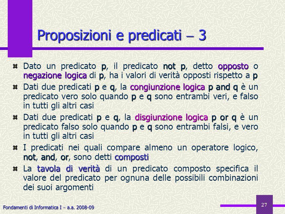 Fondamenti di Informatica I a.a. 2008-09 27 pnotpopposto negazione logicapp Dato un predicato p, il predicato not p, detto opposto o negazione logica