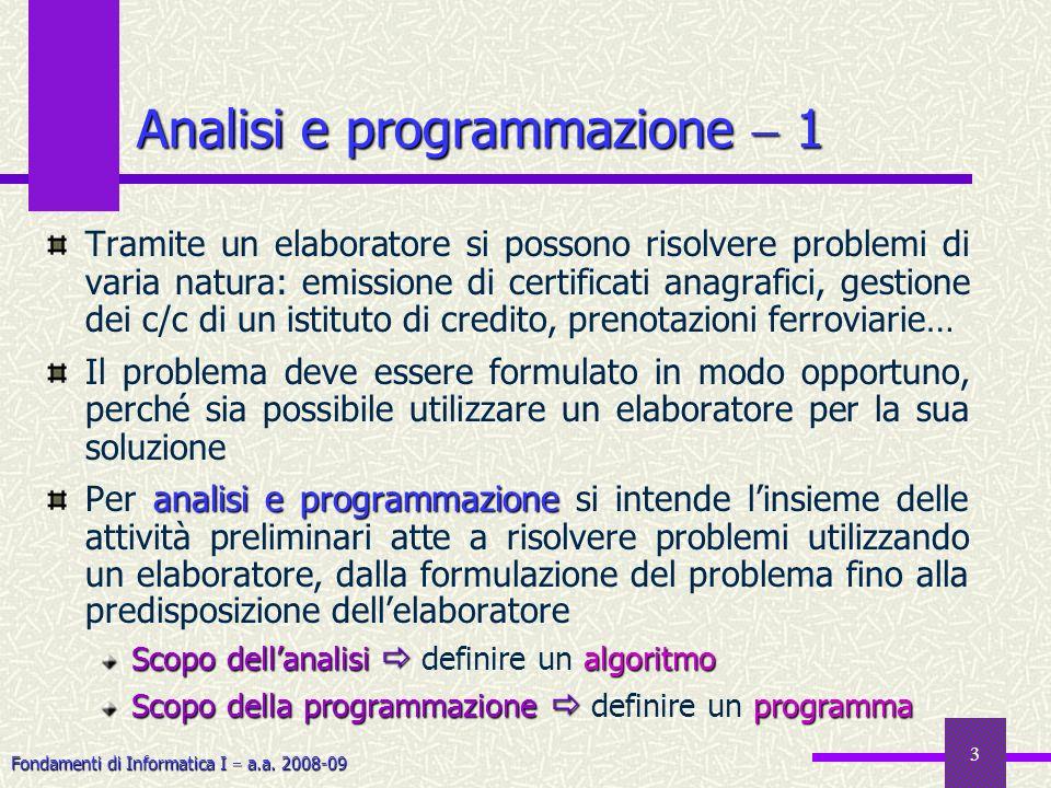 Fondamenti di Informatica I a.a. 2008-09 3 Analisi e programmazione 1 Tramite un elaboratore si possono risolvere problemi di varia natura: emissione
