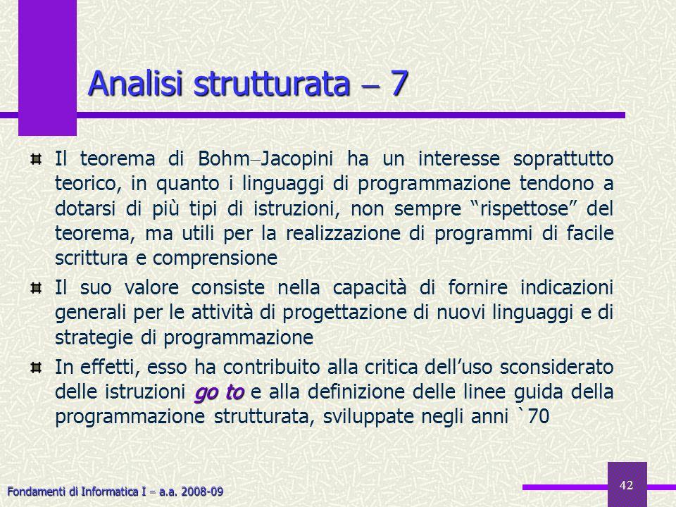 Fondamenti di Informatica I a.a. 2008-09 42 Il teorema di Bohm Jacopini ha un interesse soprattutto teorico, in quanto i linguaggi di programmazione t