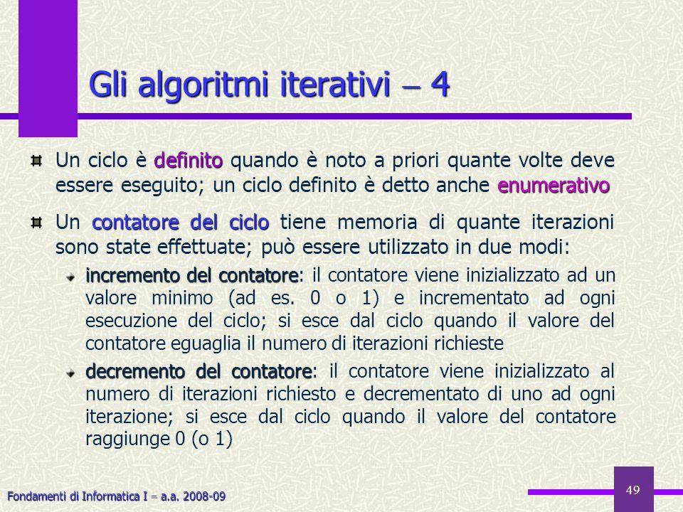 Fondamenti di Informatica I a.a. 2008-09 49 definito enumerativo Un ciclo è definito quando è noto a priori quante volte deve essere eseguito; un cicl