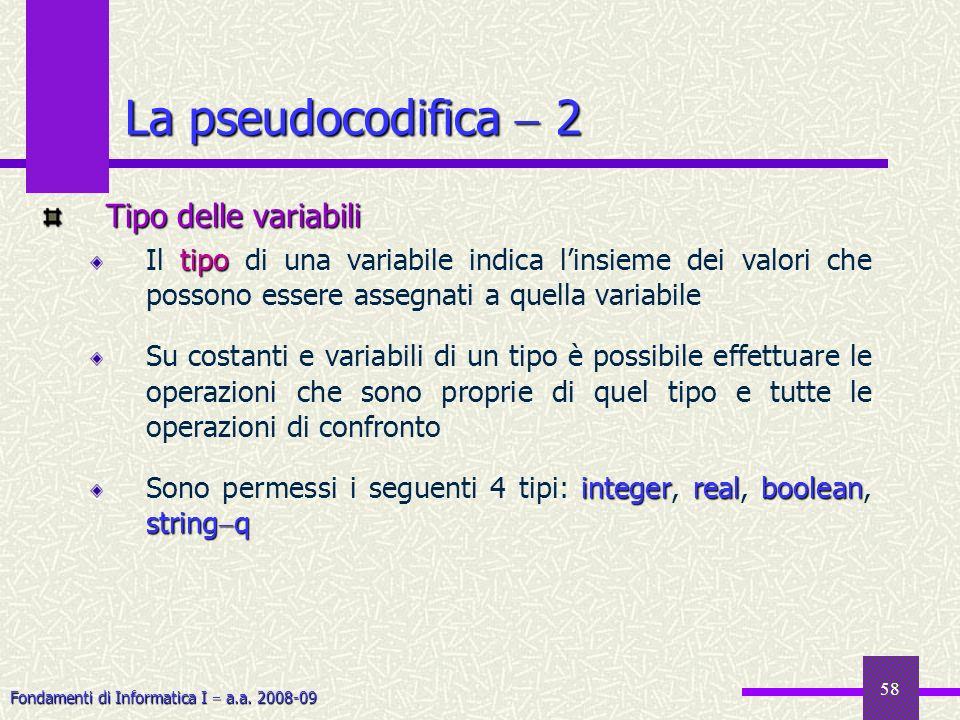 Fondamenti di Informatica I a.a. 2008-09 58 Tipo delle variabili tipo Il tipo di una variabile indica linsieme dei valori che possono essere assegnati