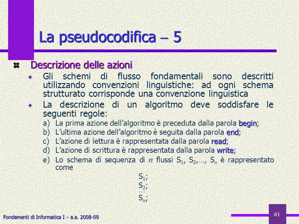 Fondamenti di Informatica I a.a. 2008-09 61 Descrizione delle azioni Gli schemi di flusso fondamentali sono descritti utilizzando convenzioni linguist