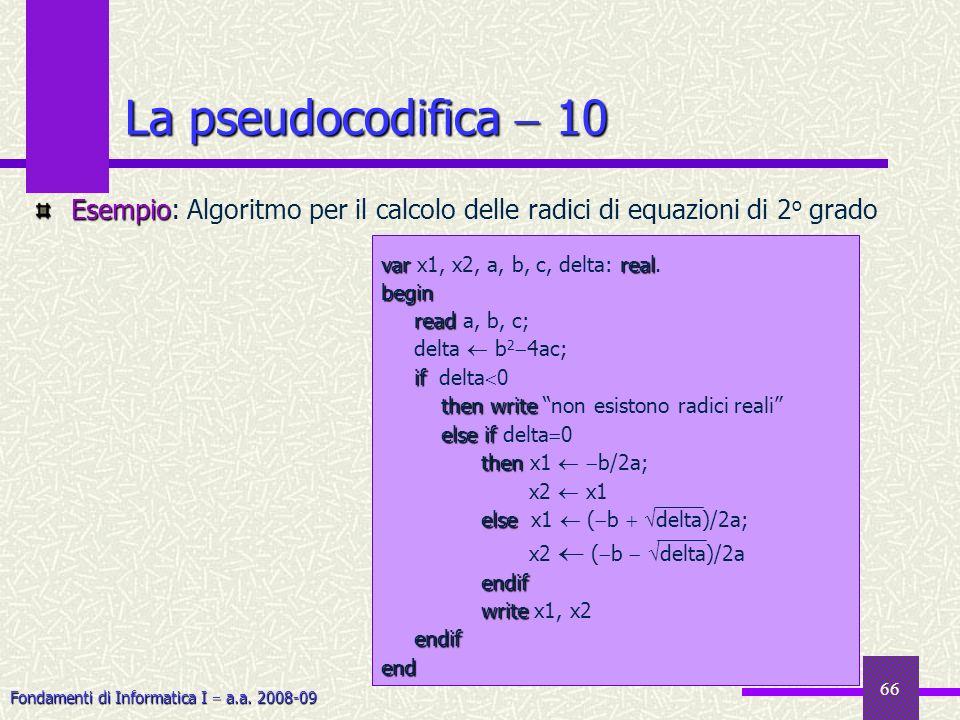 Fondamenti di Informatica I a.a. 2008-09 66 La pseudocodifica 10 Esempio Esempio: Algoritmo per il calcolo delle radici di equazioni di 2 o grado varr