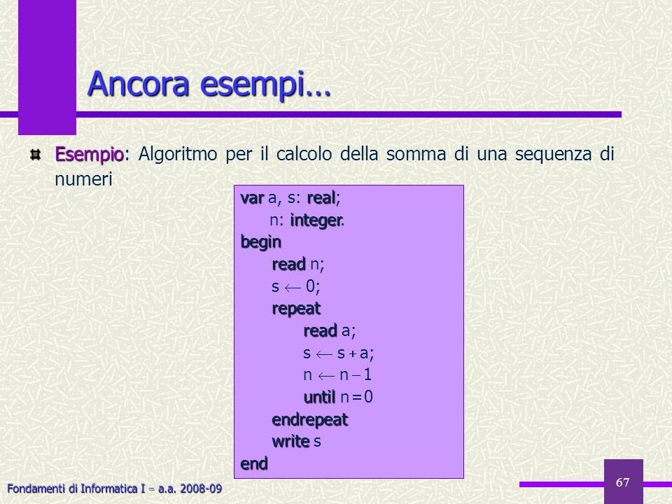 Fondamenti di Informatica I a.a. 2008-09 67 Ancora esempi… Esempio Esempio: Algoritmo per il calcolo della somma di una sequenza di numeri varreal var