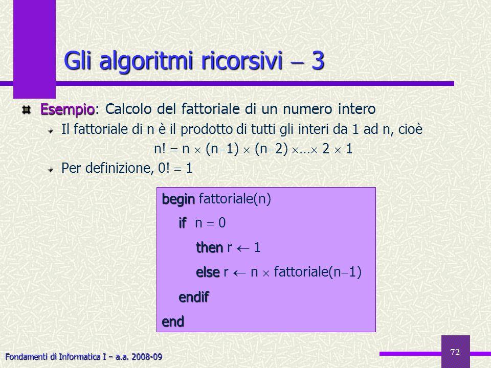 Fondamenti di Informatica I a.a. 2008-09 72 Esempio Esempio: Calcolo del fattoriale di un numero intero Il fattoriale di n è il prodotto di tutti gli