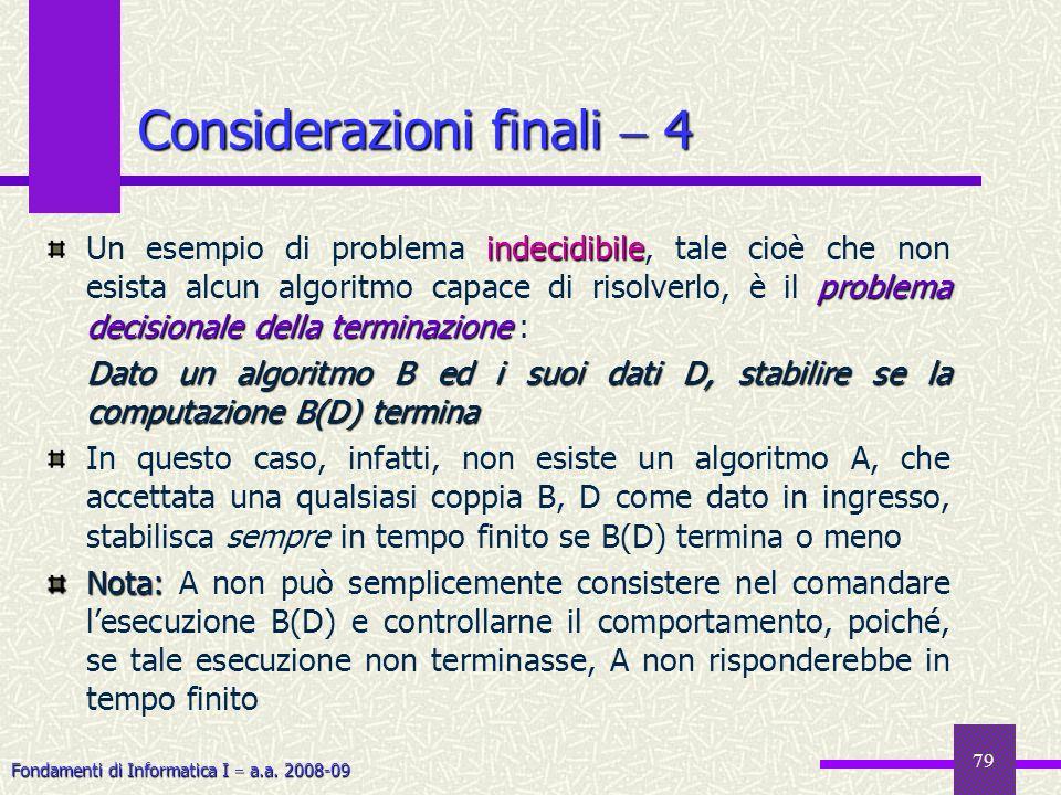 Fondamenti di Informatica I a.a. 2008-09 79 Considerazioni finali 4 indecidibile problema decisionale della terminazione Un esempio di problema indeci