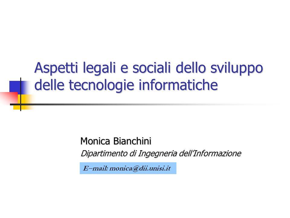Aspetti legali e sociali dello sviluppo delle tecnologie informatiche Monica Bianchini Dipartimento di Ingegneria dellInformazione E mail: monica@dii.unisi.it