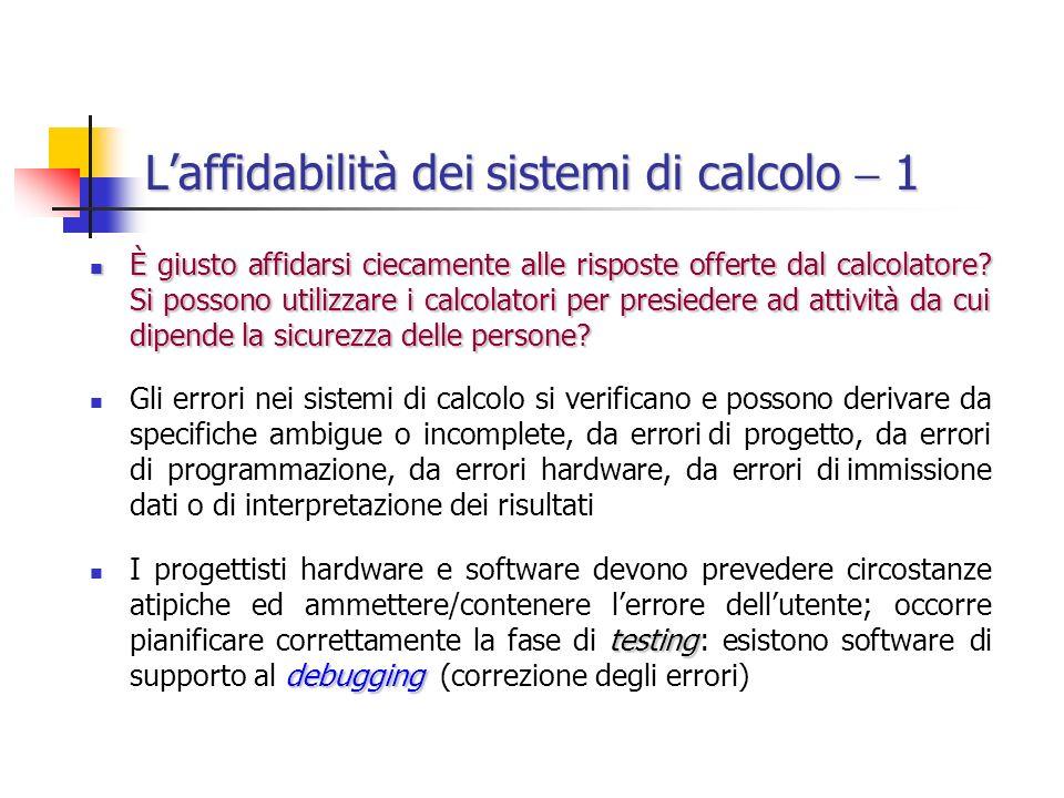 Laffidabilità dei sistemi di calcolo 1 È giusto affidarsi ciecamente alle risposte offerte dal calcolatore.