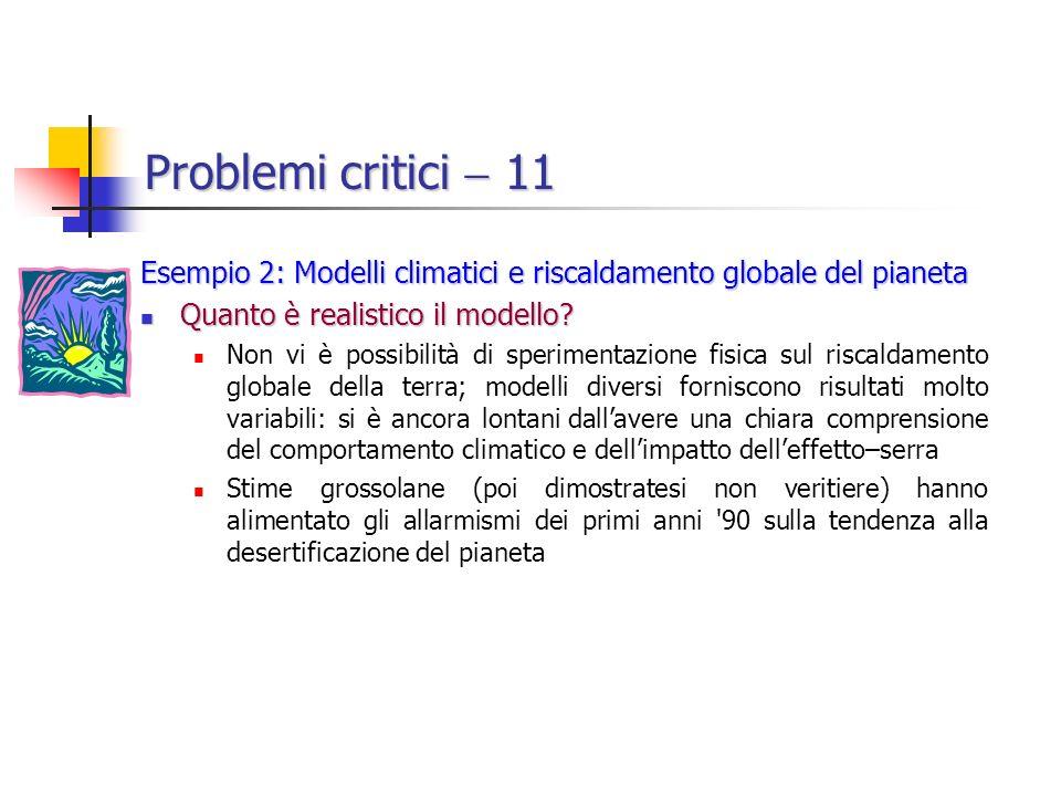 Problemi critici 11 Esempio 2: Modelli climatici e riscaldamento globale del pianeta Quanto è realistico il modello.
