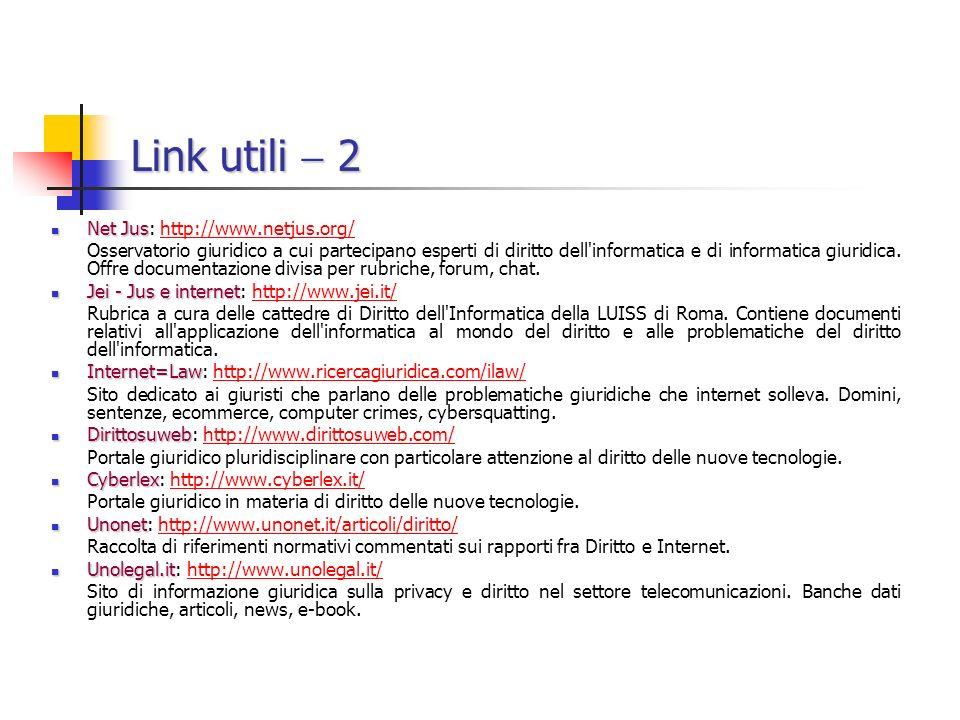 Link utili 2 Net Jus Net Jus: http://www.netjus.org/http://www.netjus.org/ Osservatorio giuridico a cui partecipano esperti di diritto dell informatica e di informatica giuridica.