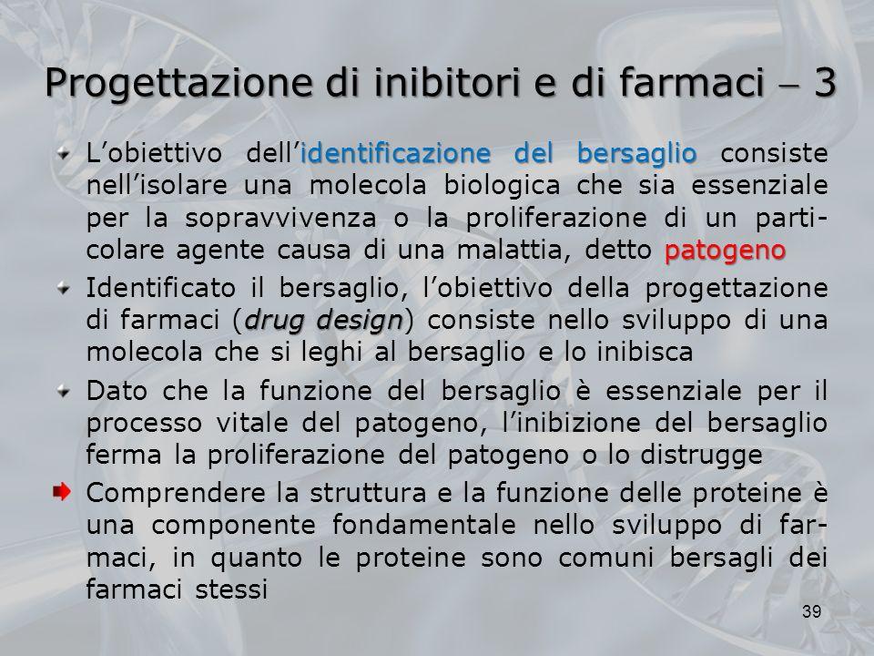 Progettazione di inibitori e di farmaci 3 identificazione del bersaglio patogeno Lobiettivo dellidentificazione del bersaglio consiste nellisolare una
