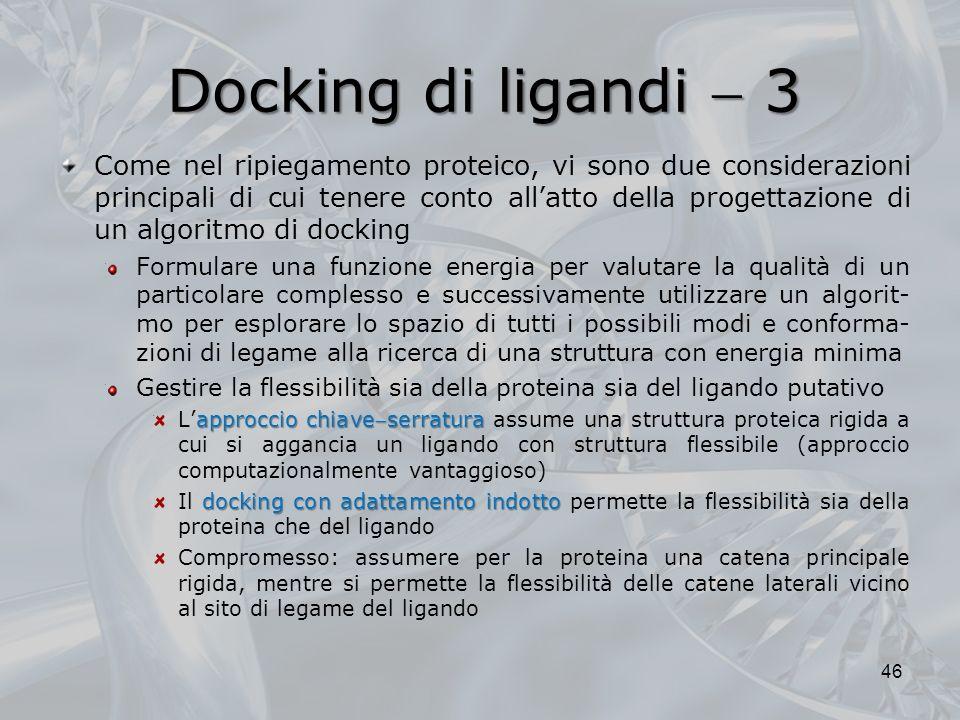 Docking di ligandi 3 Come nel ripiegamento proteico, vi sono due considerazioni principali di cui tenere conto allatto della progettazione di un algor