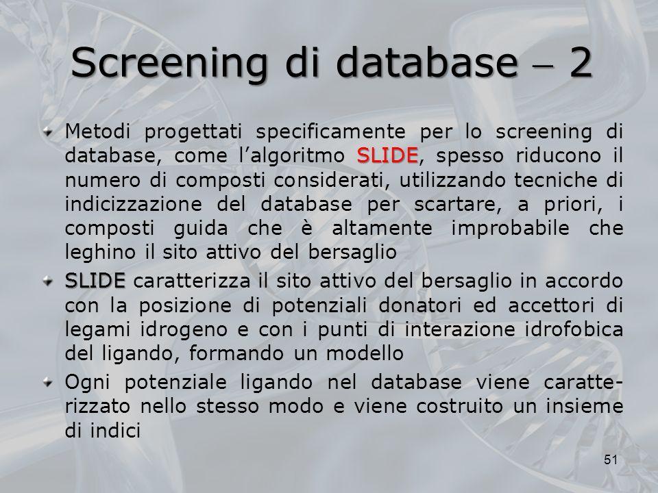 Screening di database 2 SLIDE Metodi progettati specificamente per lo screening di database, come lalgoritmo SLIDE, spesso riducono il numero di compo