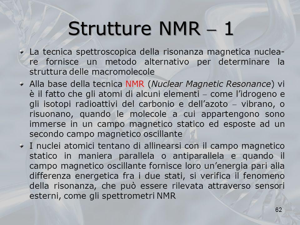 Strutture NMR 1 La tecnica spettroscopica della risonanza magnetica nuclea- re fornisce un metodo alternativo per determinare la struttura delle macro