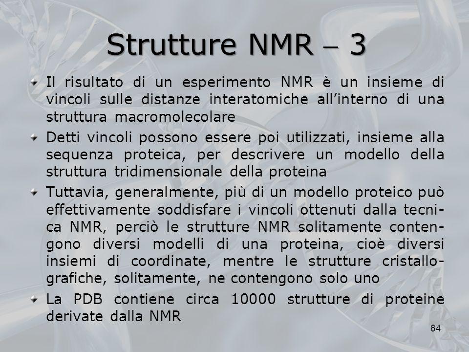 Strutture NMR 3 Il risultato di un esperimento NMR è un insieme di vincoli sulle distanze interatomiche allinterno di una struttura macromolecolare De