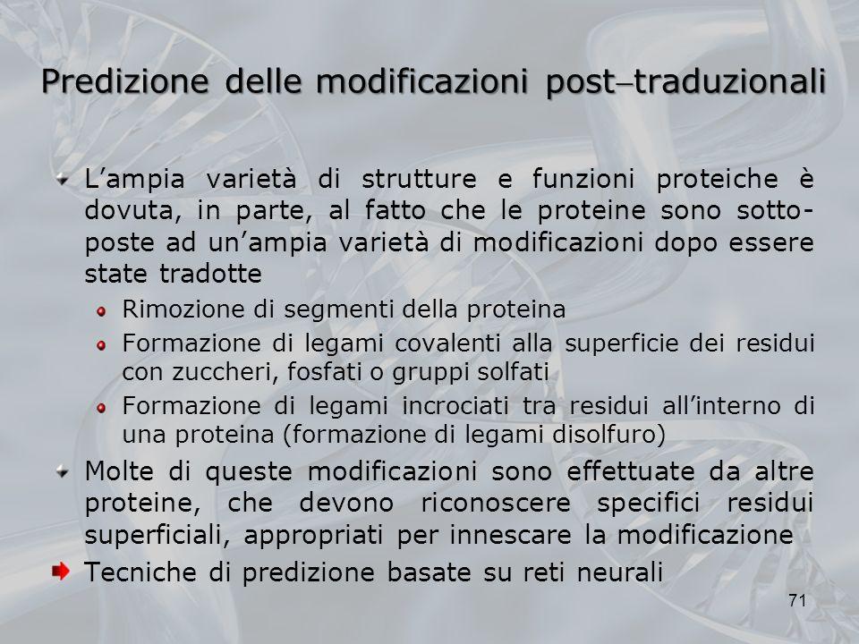 Predizione delle modificazioni posttraduzionali Lampia varietà di strutture e funzioni proteiche è dovuta, in parte, al fatto che le proteine sono sot