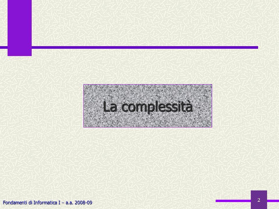 Fondamenti di Informatica I a.a. 2008-09 2 La complessità