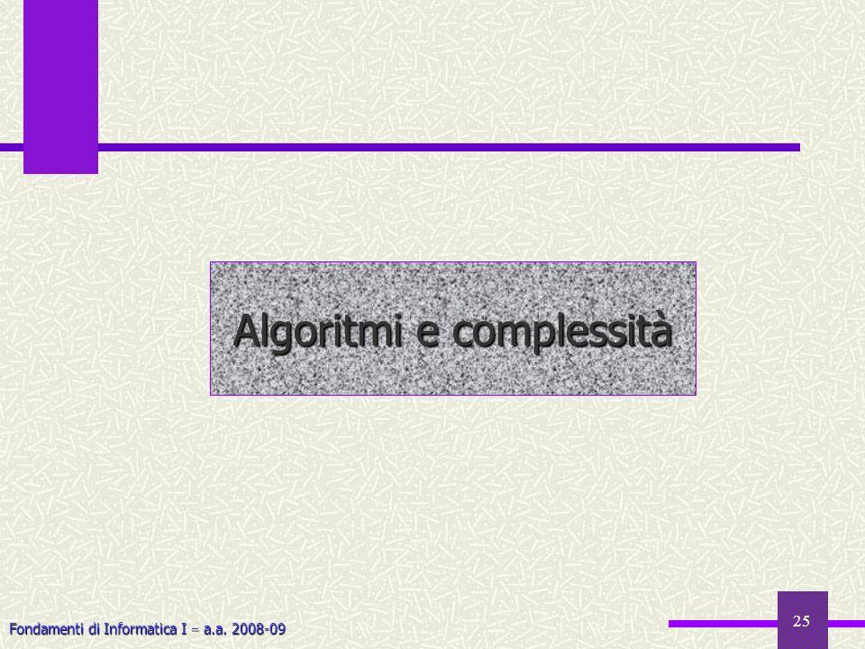 Fondamenti di Informatica I a.a. 2008-09 25 Algoritmi e complessità