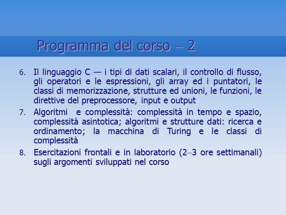 6. Il linguaggio C i tipi di dati scalari, il controllo di flusso, gli operatori e le espressioni, gli array ed i puntatori, le classi di memorizzazio