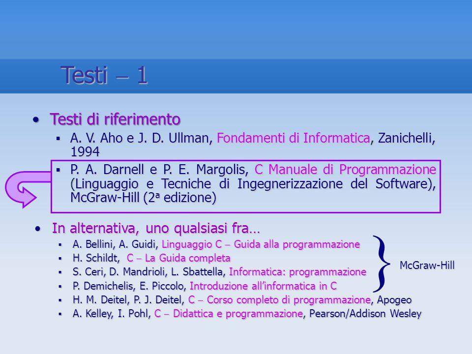In alternativa, uno qualsiasi fra…In alternativa, uno qualsiasi fra… A. Bellini, A. Guidi, Linguaggio C Guida alla programmazione A. Bellini, A. Guidi