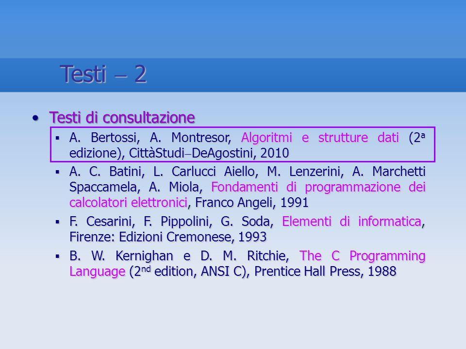 Testi di consultazioneTesti di consultazione A. Bertossi, A. Montresor, Algoritmi e strutture dati (2 a edizione), CittàStudi DeAgostini, 2010 A. Bert