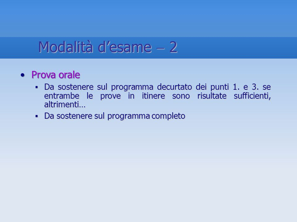Prova oraleProva orale Da sostenere sul programma decurtato dei punti 1. e 3. se entrambe le prove in itinere sono risultate sufficienti, altrimenti…