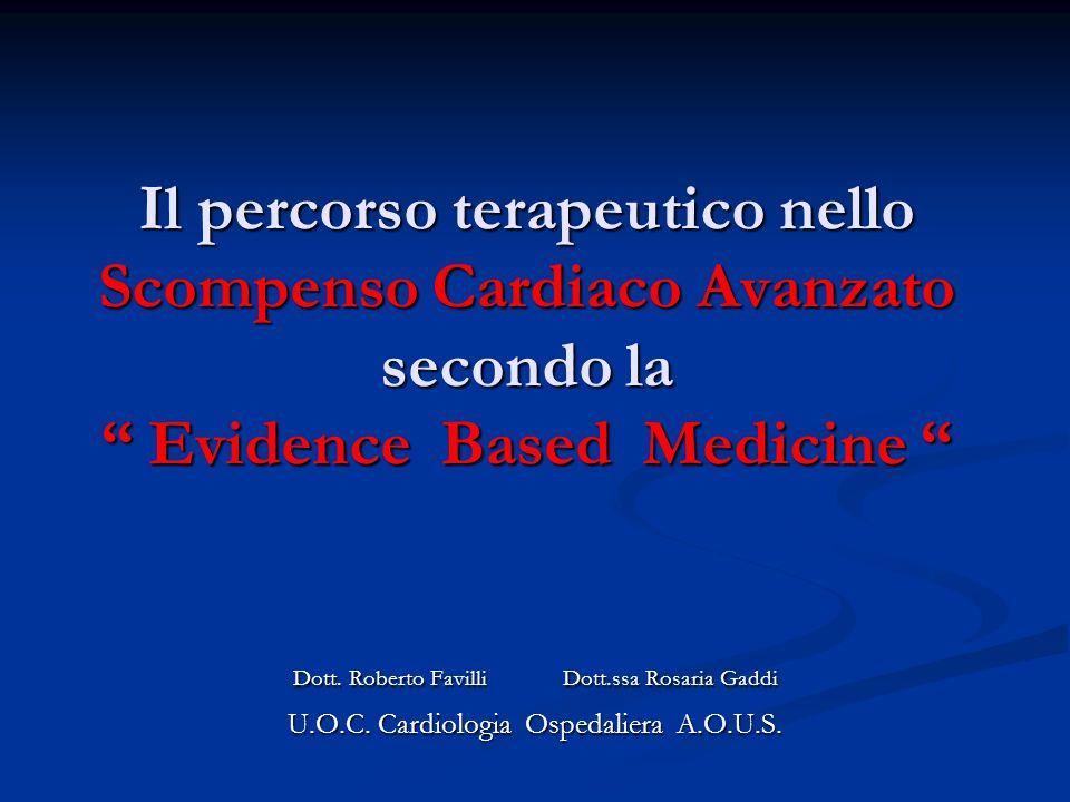 Il percorso terapeutico nello Scompenso Cardiaco Avanzato secondo la Evidence Based Medicine Il percorso terapeutico nello Scompenso Cardiaco Avanzato secondo la Evidence Based Medicine Dott.