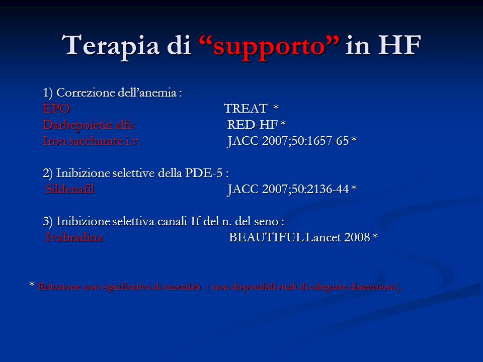 Terapia di supporto in HF 1) Correzione dellanemia : 1) Correzione dellanemia : EPO TREAT * EPO TREAT * Darbepoietin alfa RED-HF * Darbepoietin alfa RED-HF * Iron saccharate i.v.