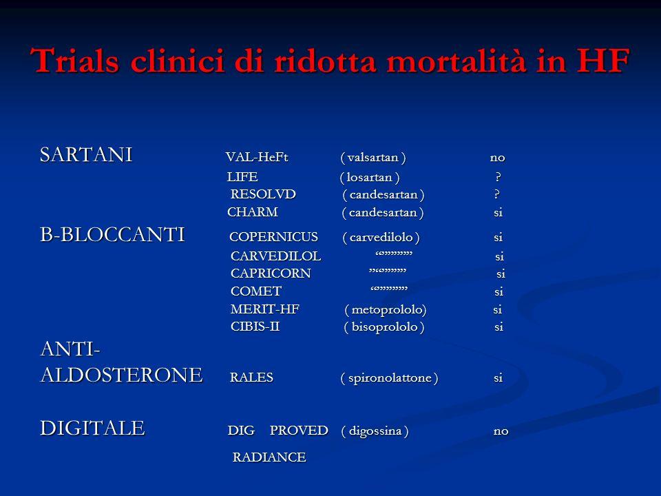 Trials clinici di ridotta mortalità in HF STATINE : STATINE : CORONA ( rosuvastatina ) no ( HF in classe NYHA II-IV e FE < 40 % ) * CORONA ( rosuvastatina ) no ( HF in classe NYHA II-IV e FE < 40 % ) * n-3 PUFA : n-3 PUFA : GISSI-HF si ( HF in classe NYHA II-IV ) ** GISSI-HF si ( HF in classe NYHA II-IV ) ** ( Riduzione di mortalità in un follow-up 3.9 anni molto modesta : 2 % ) ( Riduzione di mortalità in un follow-up 3.9 anni molto modesta : 2 % ) * New Engl.