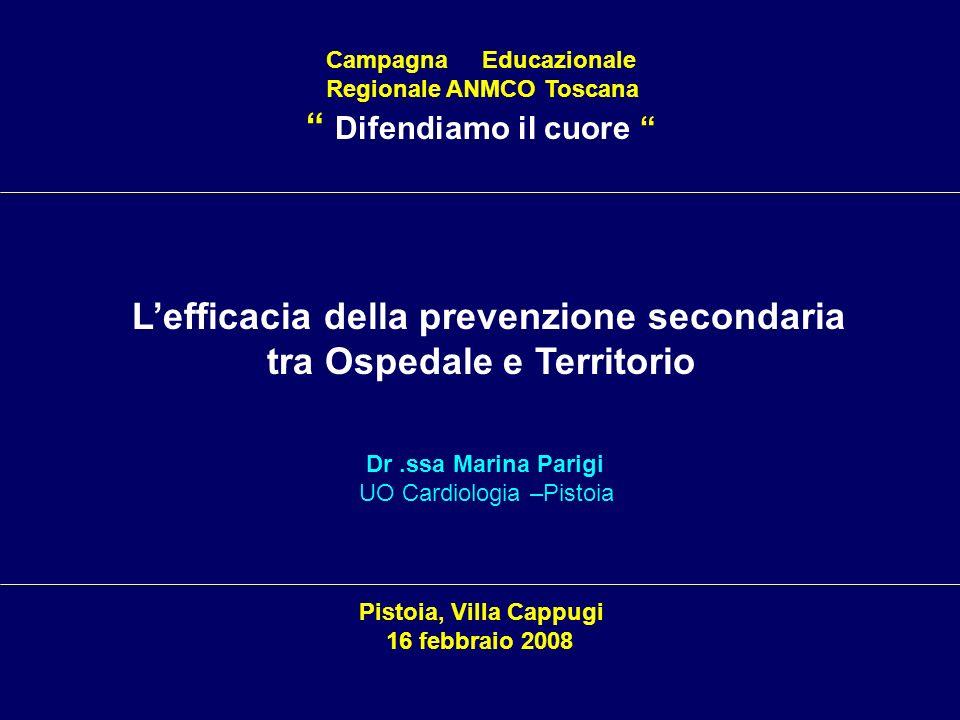 Campagna Educazionale Regionale ANMCO Toscana Difendiamo il cuore Lefficacia della prevenzione secondaria tra Ospedale e Territorio Pistoia, Villa Cap