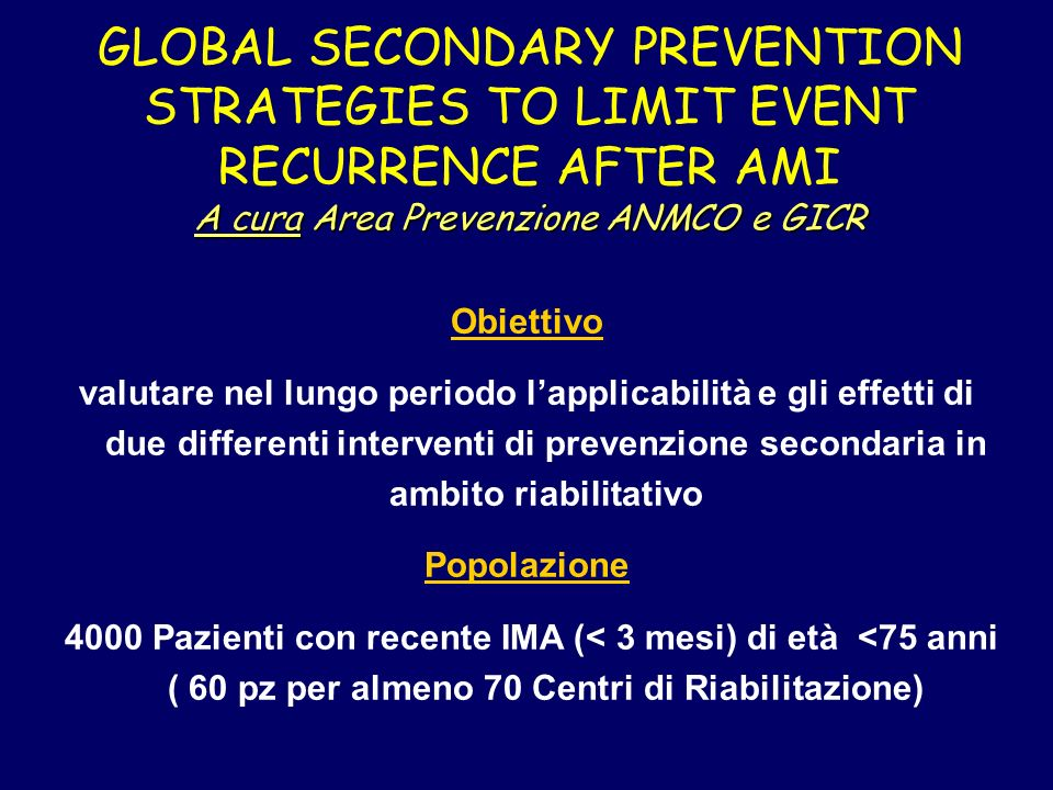 A cura Area Prevenzione ANMCO e GICR GLOBAL SECONDARY PREVENTION STRATEGIES TO LIMIT EVENT RECURRENCE AFTER AMI A cura Area Prevenzione ANMCO e GICR O