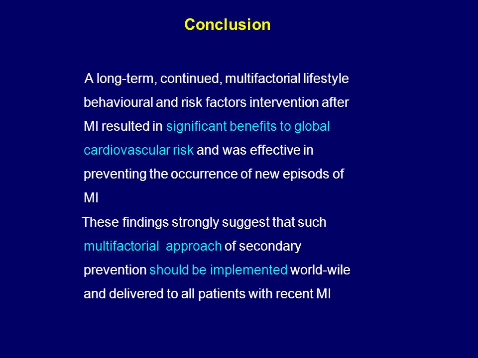 Conclusion A long-term, continued, multifactorial lifestyle behavioural and risk factors intervention after MI resulted in significant benefits to glo