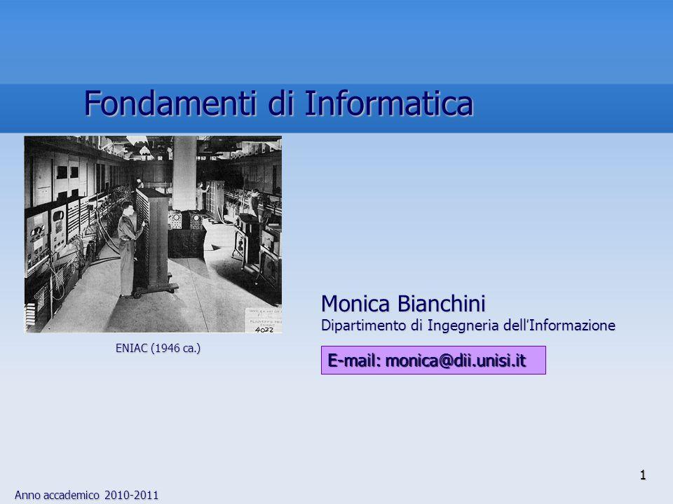 Anno accademico 2010-2011 1 Fondamenti di Informatica E-mail: monica@dii.unisi.it Monica Bianchini Dipartimento di Ingegneria dell Informazione ENIAC
