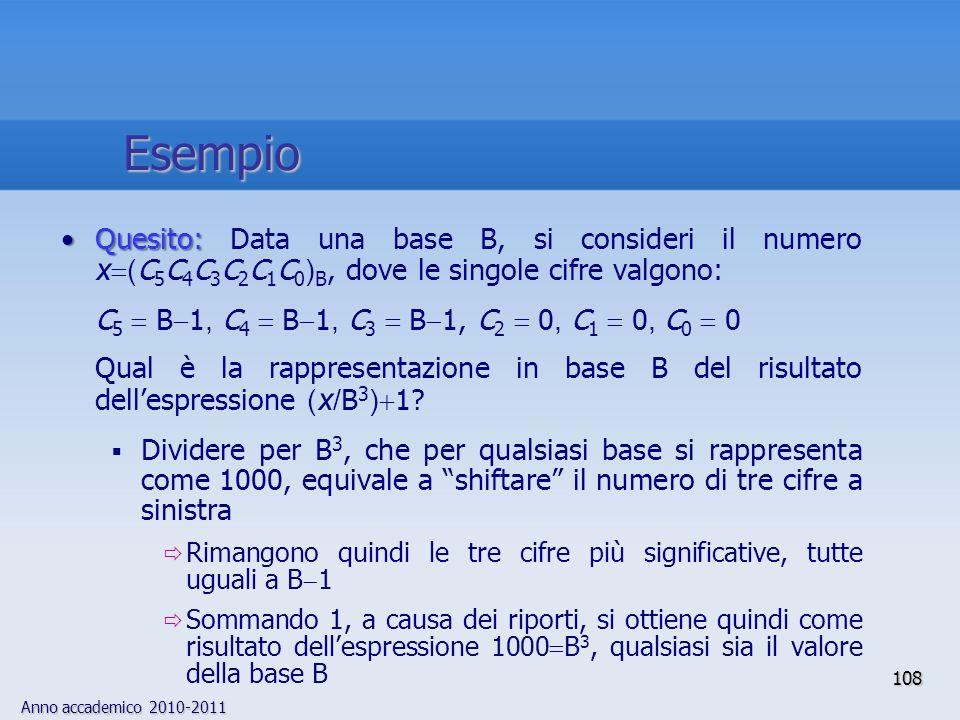 Anno accademico 2010-2011 108 Quesito:Quesito: Data una base B, si consideri il numero x ( C 5 C 4 C 3 C 2 C 1 C 0 ) B, dove le singole cifre valgono: