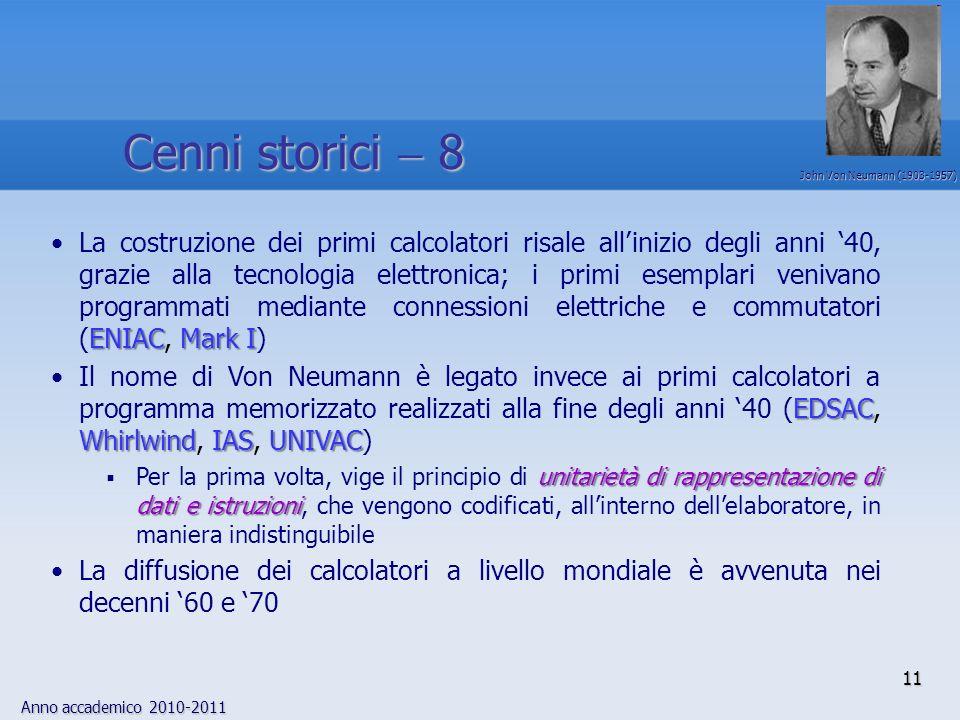 Anno accademico 2010-2011 11 ENIAC Mark ILa costruzione dei primi calcolatori risale allinizio degli anni 40, grazie alla tecnologia elettronica; i pr