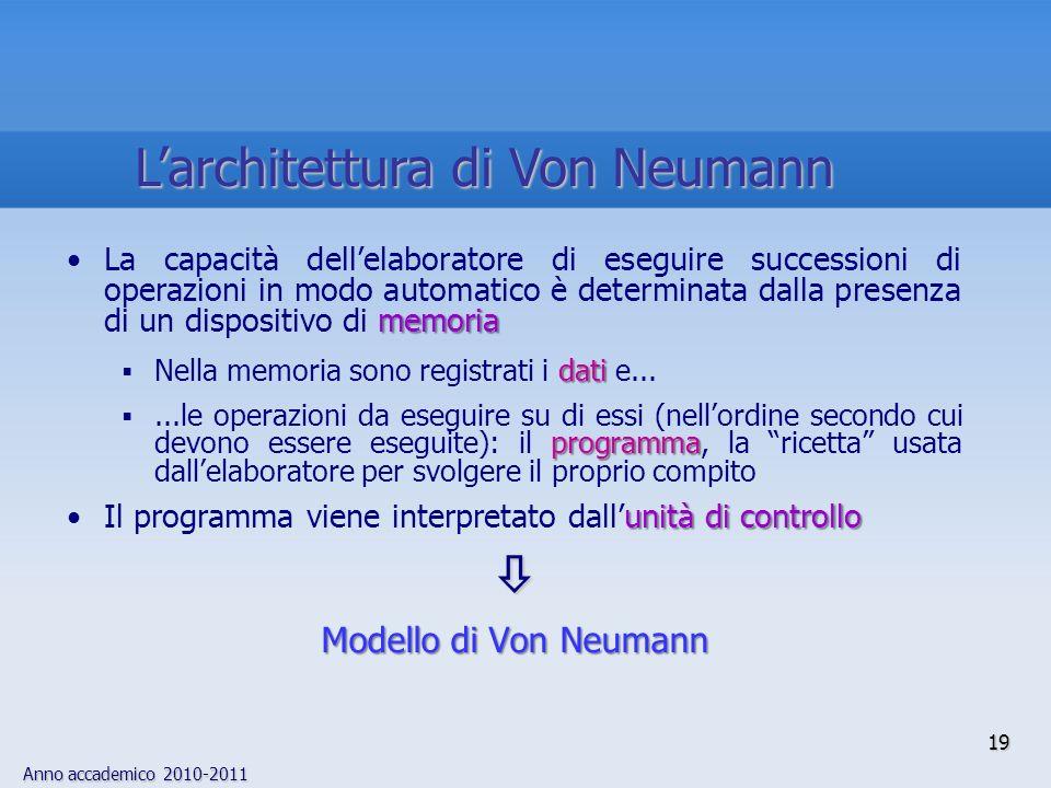 Anno accademico 2010-2011 19 memoriaLa capacità dellelaboratore di eseguire successioni di operazioni in modo automatico è determinata dalla presenza