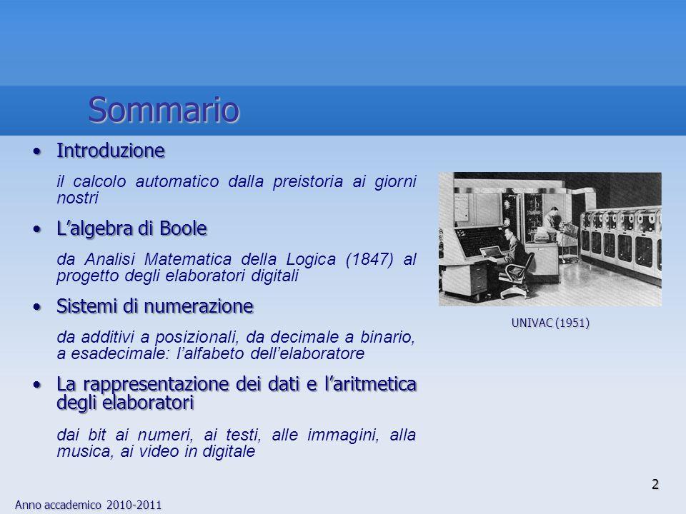 Anno accademico 2010-2011 2 IntroduzioneIntroduzione il calcolo automatico dalla preistoria ai giorni nostri Lalgebra di BooleLalgebra di Boole da Ana