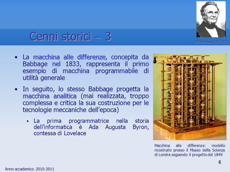 Anno accademico 2010-2011 6 macchina alle differenzeLa macchina alle differenze, concepita da Babbage nel 1833, rappresenta il primo esempio di macchi