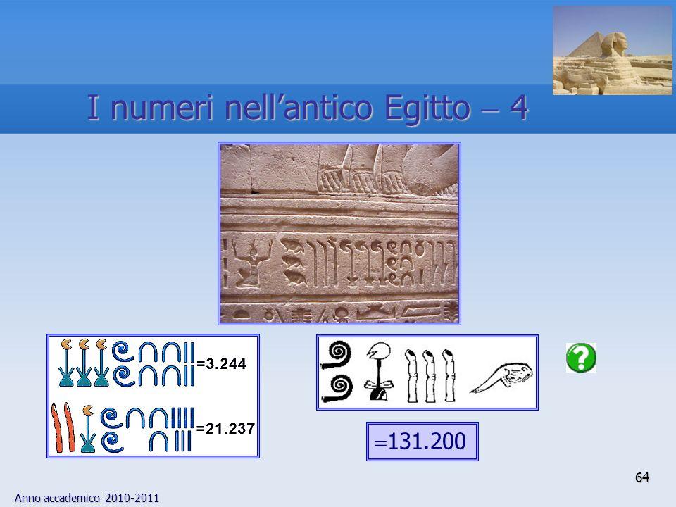 Anno accademico 2010-2011 64 131.200 I numeri nellantico Egitto 4