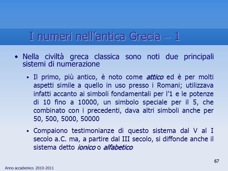 Anno accademico 2010-2011 67 Nella civiltà greca classica sono noti due principali sistemi di numerazione attico Il primo, più antico, è noto come att