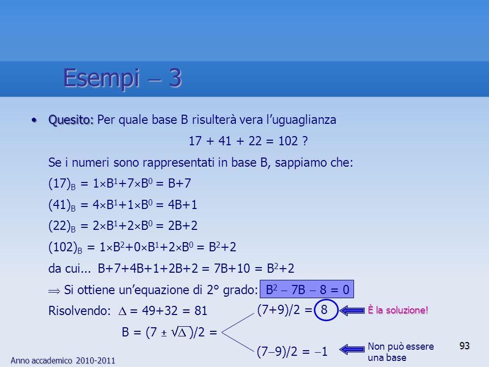 Anno accademico 2010-2011 93 Esempi 3 (7 9)/2 = 1 (7+9)/2 = 8 È la soluzione! Non può essere una base Quesito:Quesito: Per quale base B risulterà vera