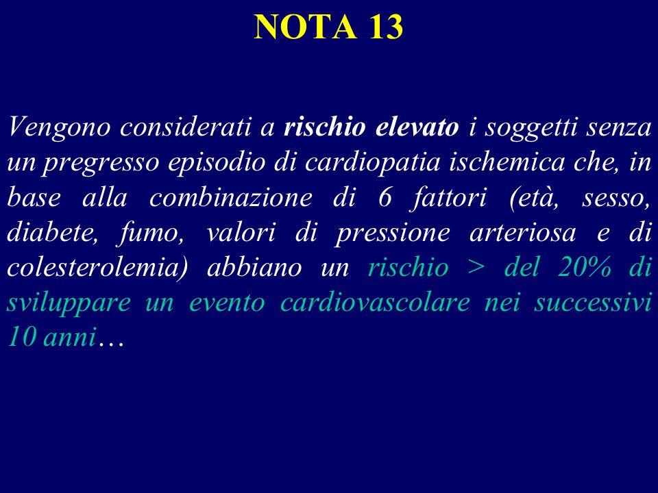 NOTA 13 Vengono considerati a rischio elevato i soggetti senza un pregresso episodio di cardiopatia ischemica che, in base alla combinazione di 6 fatt