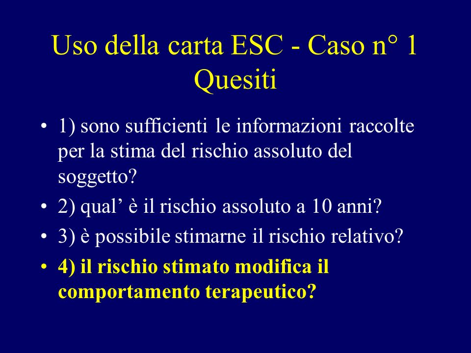 Uso della carta ESC - Caso n° 1 Quesiti 1) sono sufficienti le informazioni raccolte per la stima del rischio assoluto del soggetto? 2) qual è il risc