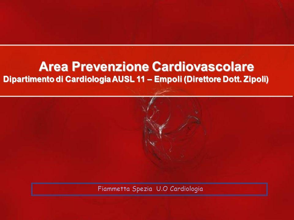 Area Prevenzione Cardiovascolare Dipartimento di Cardiologia AUSL 11 – Empoli (Direttore Dott. Zipoli) Fiammetta Spezia U.O Cardiologia