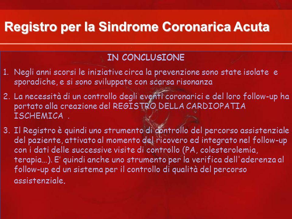 Registro per la Sindrome Coronarica Acuta IN CONCLUSIONE 1.Negli anni scorsi le iniziative circa la prevenzione sono state isolate e sporadiche, e si
