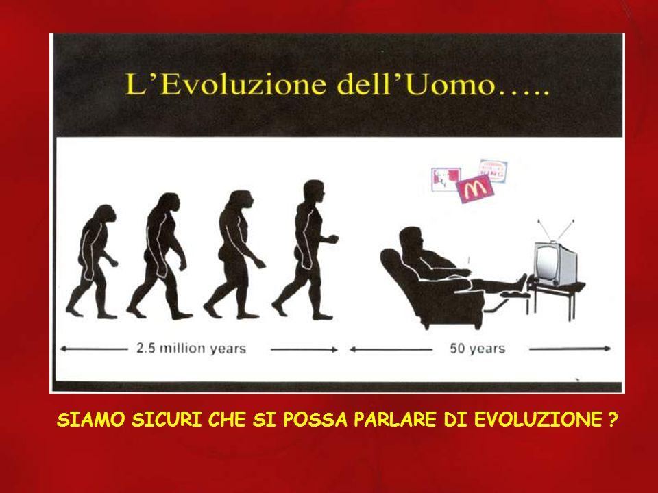 SIAMO SICURI CHE SI POSSA PARLARE DI EVOLUZIONE ?