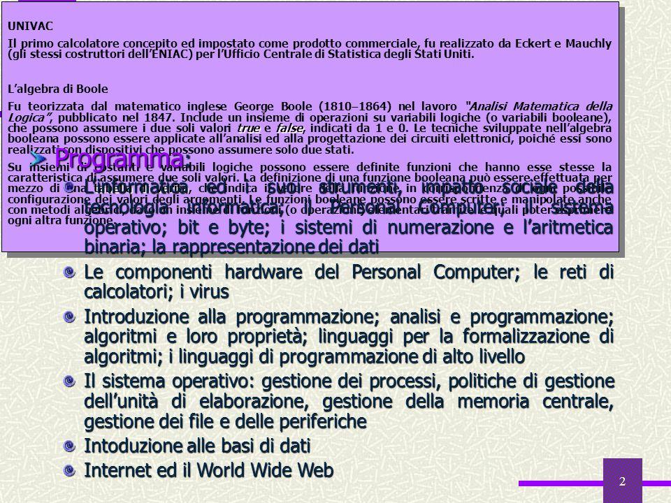 2 Presentazione del corso UNIVAC Il primo calcolatore concepito ed impostato come prodotto commerciale, fu realizzato da Eckert e Mauchly (gli stessi costruttori dellENIAC) per lUfficio Centrale di Statistica degli Stati Uniti.